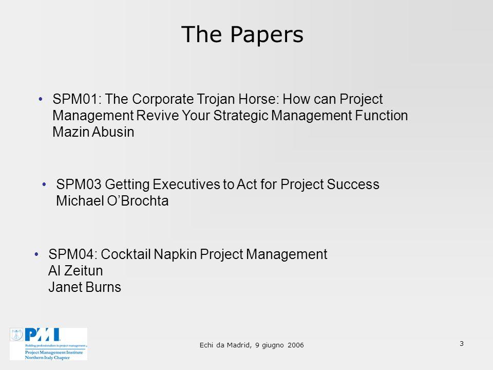 Echi da Madrid, 9 giugno 2006 4 SPM01 -The Corporate Trojan Horse Soluzione: Usiamo il Project Management come un Cavallo di Troia per Implementare una più Strutturata Strategic Management Function Problema: la Strategia è per sua natura irregolare.