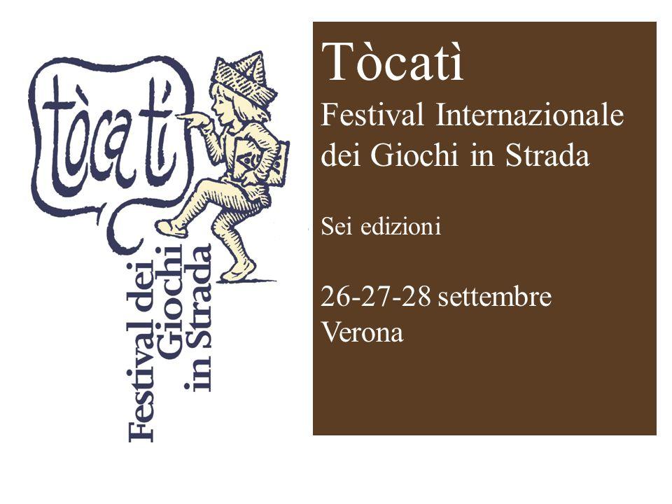 Tòcatì Festival Internazionale dei Giochi in Strada Sei edizioni 26-27-28 settembre Verona