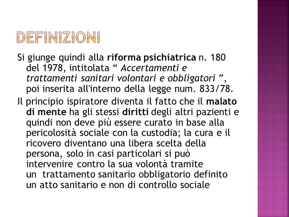 Si giunge quindi alla riforma psichiatrica n. 180 del 1978, intitolata Accertamenti e trattamenti sanitari volontari e obbligatori, poi inserita all'i