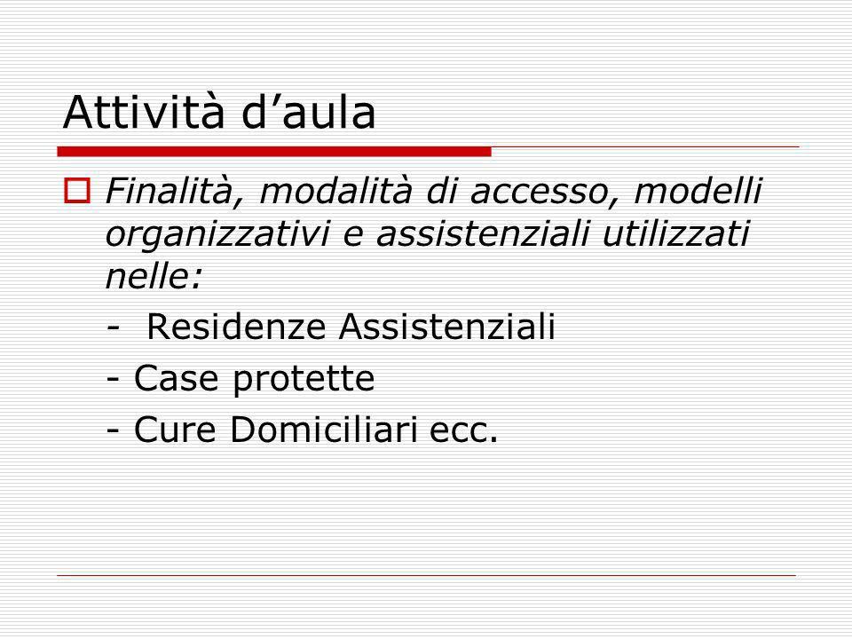 Attività daula Finalità, modalità di accesso, modelli organizzativi e assistenziali utilizzati nelle: - Residenze Assistenziali - Case protette - Cure