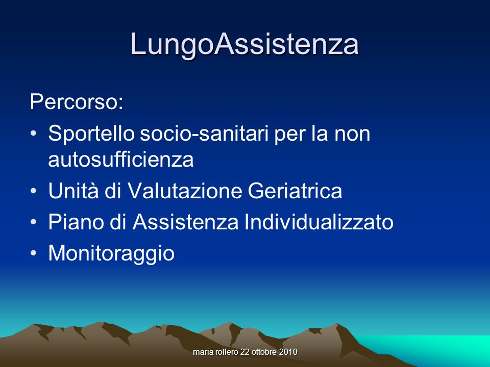 maria rollero 22 ottobre 2010 LungoAssistenza Percorso: Sportello socio-sanitari per la non autosufficienza Unità di Valutazione Geriatrica Piano di A