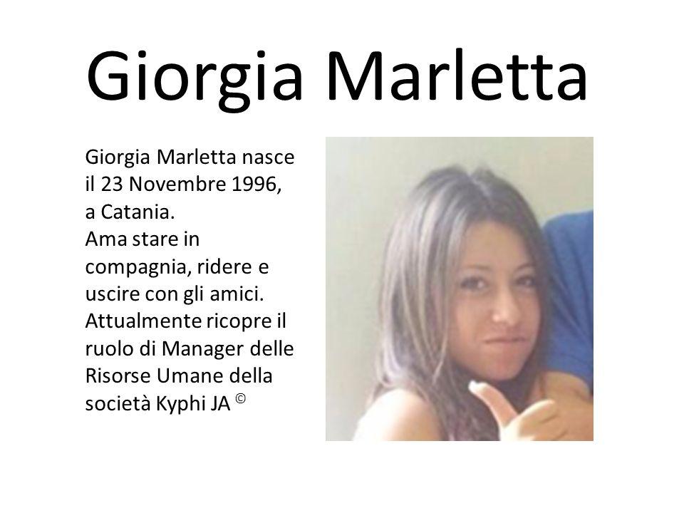 Giorgia Marletta Giorgia Marletta nasce il 23 Novembre 1996, a Catania. Ama stare in compagnia, ridere e uscire con gli amici. Attualmente ricopre il