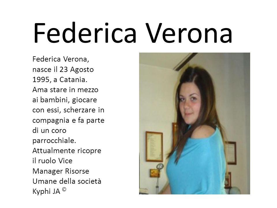 Federica Verona Federica Verona, nasce il 23 Agosto 1995, a Catania. Ama stare in mezzo ai bambini, giocare con essi, scherzare in compagnia e fa part
