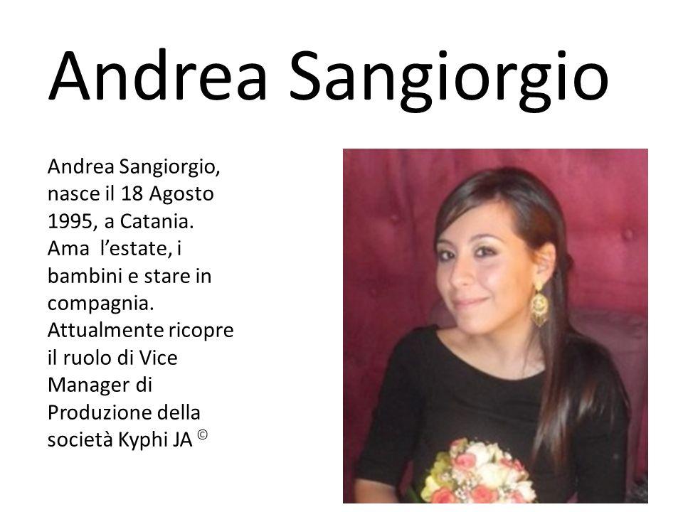 Andrea Sangiorgio Andrea Sangiorgio, nasce il 18 Agosto 1995, a Catania. Ama lestate, i bambini e stare in compagnia. Attualmente ricopre il ruolo di