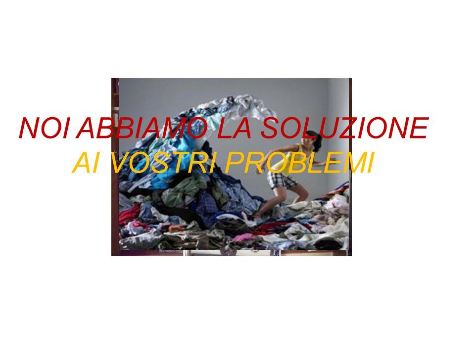 NOI ABBIAMO LA SOLUZIONE AI VOSTRI PROBLEMI