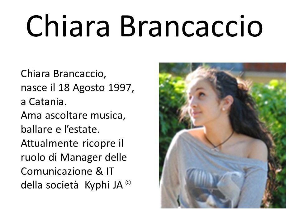 Chiara Brancaccio Chiara Brancaccio, nasce il 18 Agosto 1997, a Catania. Ama ascoltare musica, ballare e lestate. Attualmente ricopre il ruolo di Mana