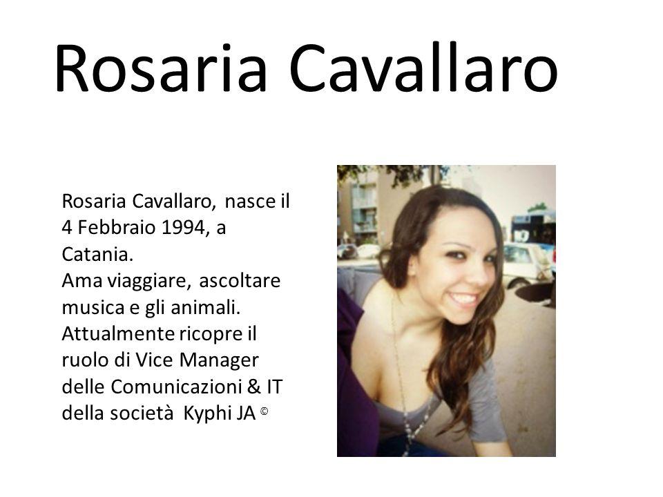 Rosaria Cavallaro Rosaria Cavallaro, nasce il 4 Febbraio 1994, a Catania. Ama viaggiare, ascoltare musica e gli animali. Attualmente ricopre il ruolo
