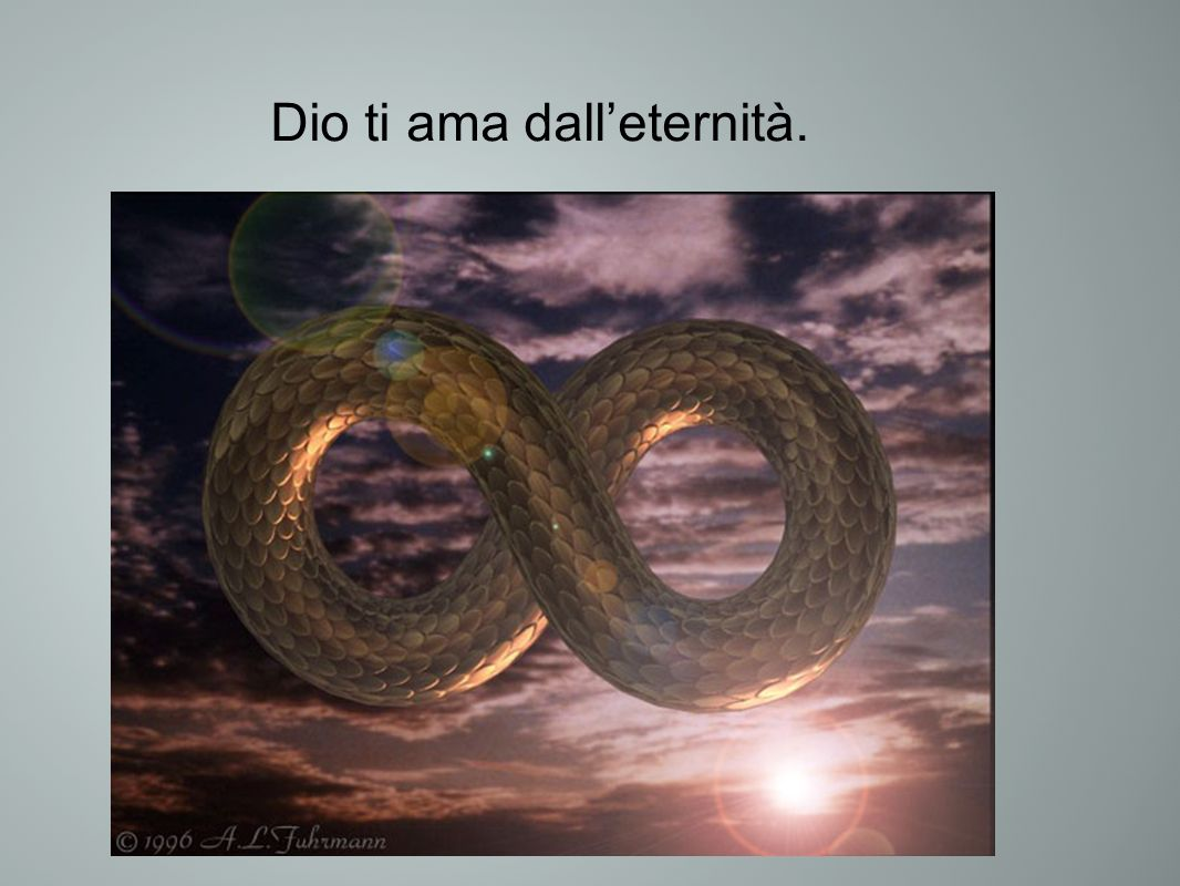 Dio ti ama dalleternità.