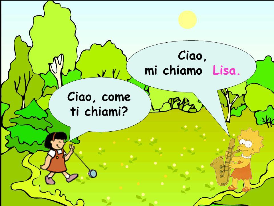 Ciao, come ti chiami? Ciao, mi chiamo Lisa.
