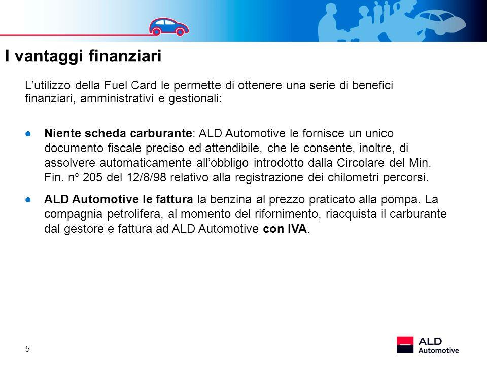 5 Lutilizzo della Fuel Card le permette di ottenere una serie di benefici finanziari, amministrativi e gestionali: Niente scheda carburante: ALD Autom