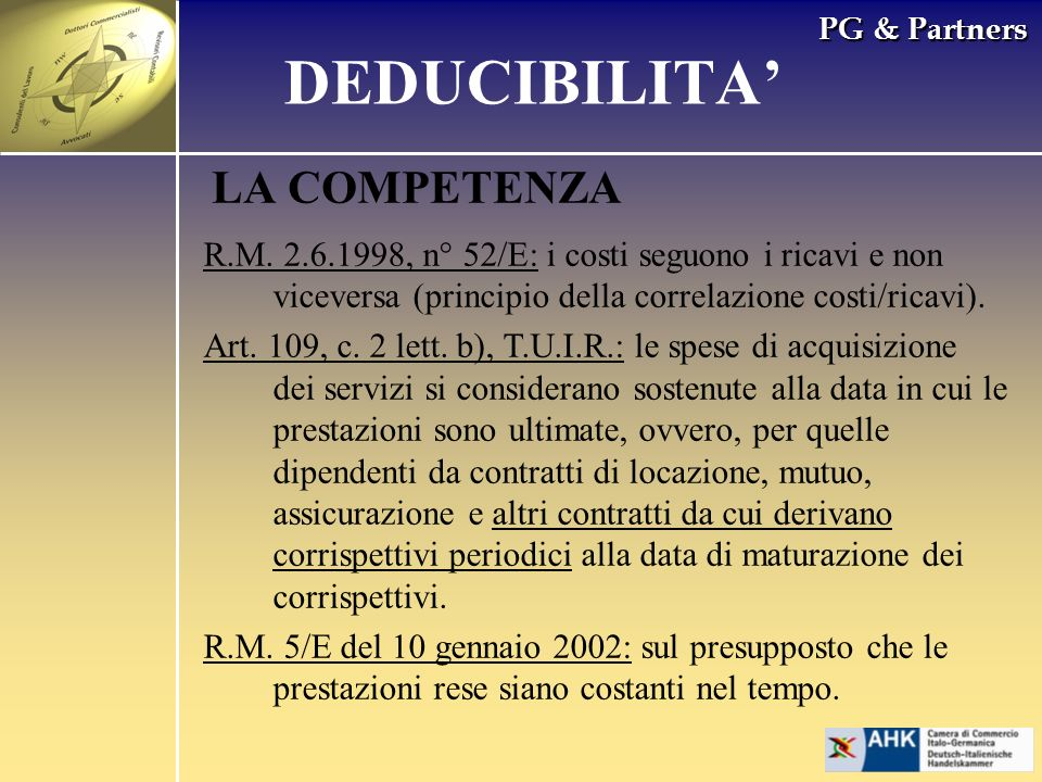 PG & Partners LA COMPETENZA R.M. 2.6.1998, n° 52/E: i costi seguono i ricavi e non viceversa (principio della correlazione costi/ricavi). Art. 109, c.