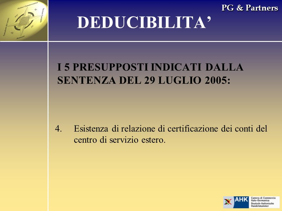 PG & Partners I 5 PRESUPPOSTI INDICATI DALLA SENTENZA DEL 29 LUGLIO 2005: 4.Esistenza di relazione di certificazione dei conti del centro di servizio
