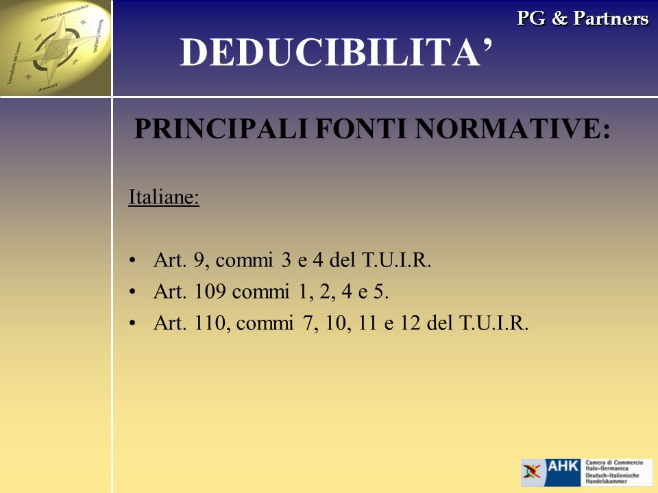 PG & Partners PRINCIPALI FONTI NORMATIVE: Italiane: Art. 9, commi 3 e 4 del T.U.I.R. Art. 109 commi 1, 2, 4 e 5. Art. 110, commi 7, 10, 11 e 12 del T.