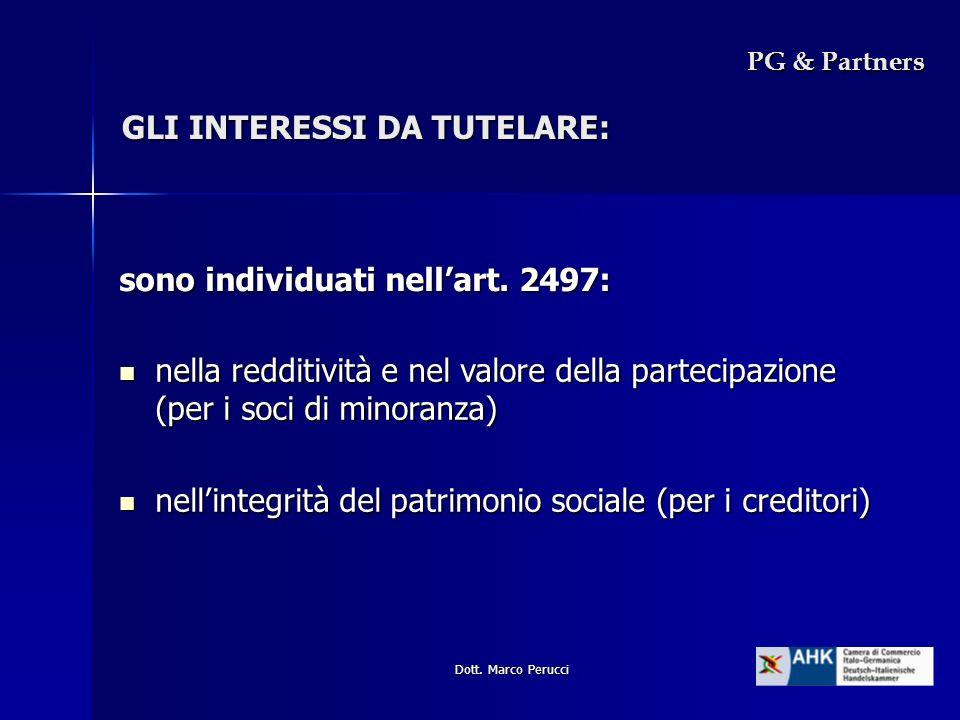 Dott. Marco Perucci GLI INTERESSI DA TUTELARE: sono individuati nellart. 2497: nella redditività e nel valore della partecipazione (per i soci di mino