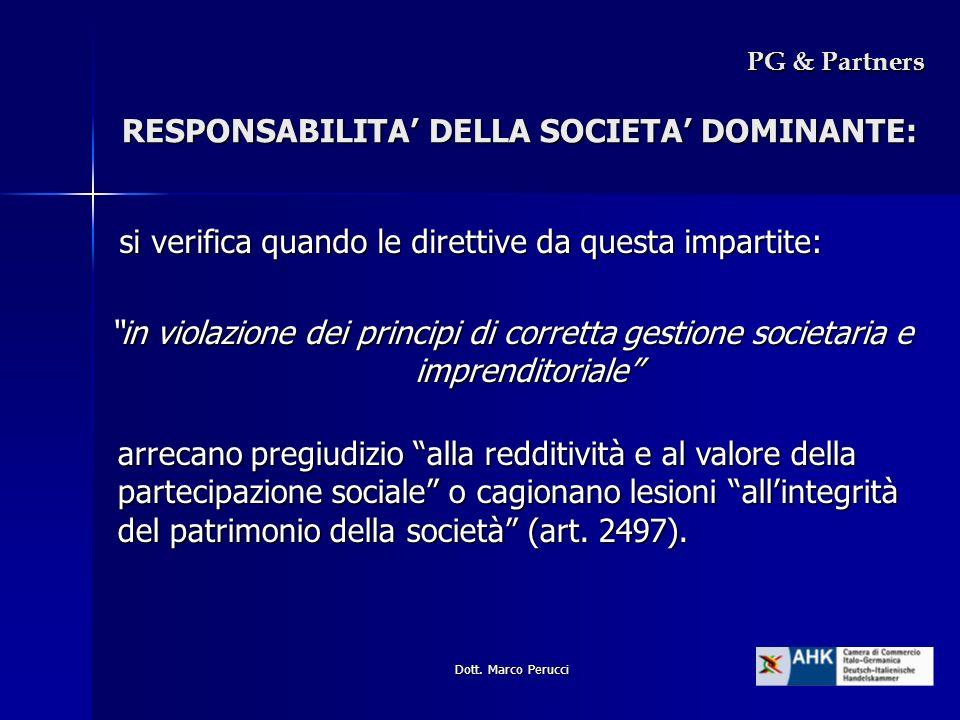 Dott. Marco Perucci RESPONSABILITA DELLA SOCIETA DOMINANTE: si verifica quando le direttive da questa impartite: in violazione dei principi di corrett