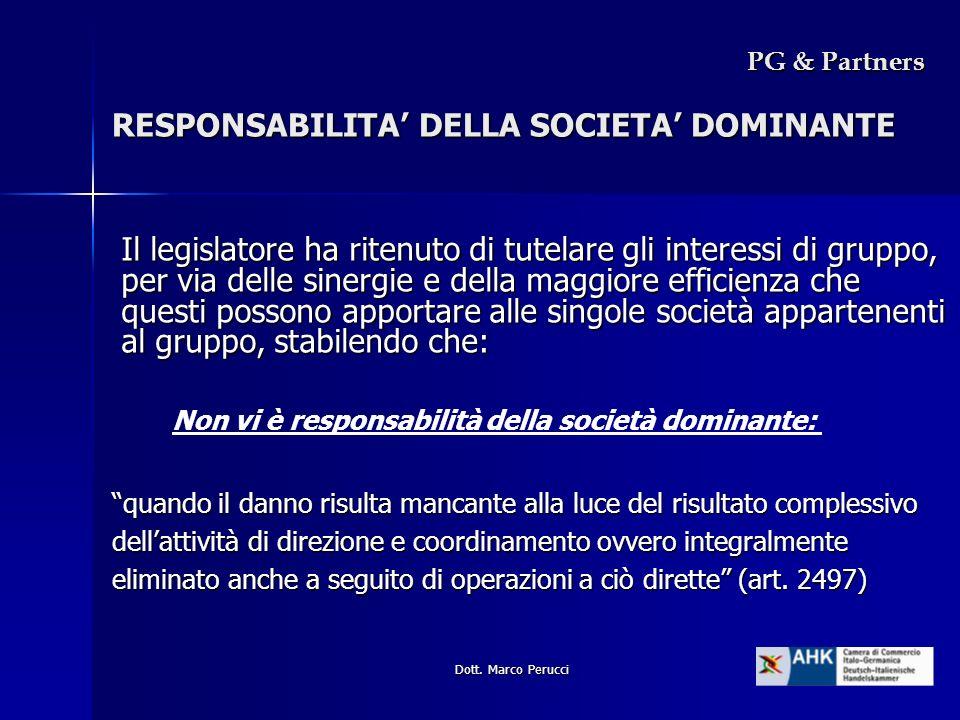 Dott. Marco Perucci RESPONSABILITA DELLA SOCIETA DOMINANTE Il legislatore ha ritenuto di tutelare gli interessi di gruppo, per via delle sinergie e de