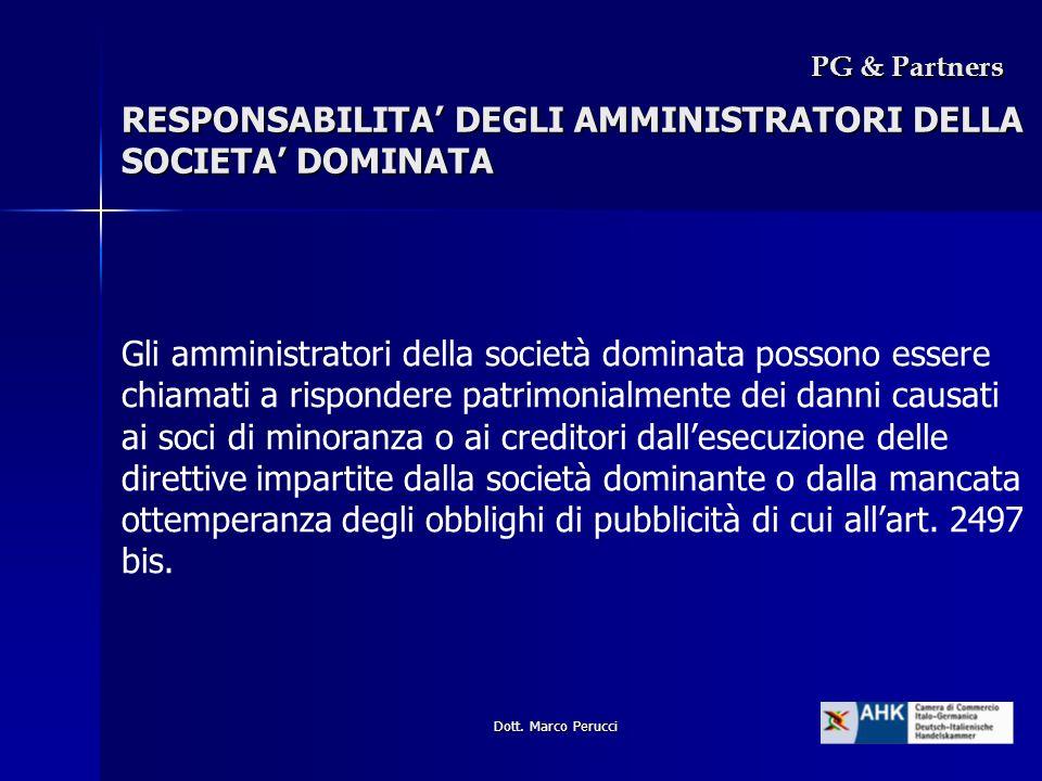 Dott. Marco Perucci PG & Partners Gli amministratori della società dominata possono essere chiamati a rispondere patrimonialmente dei danni causati ai