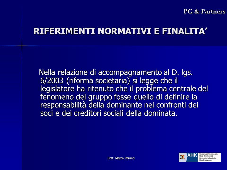 Dott. Marco Perucci RIFERIMENTI NORMATIVI E FINALITA Nella relazione di accompagnamento al D. lgs. 6/2003 (riforma societaria) si legge che il legisla