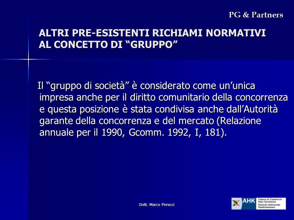 Dott. Marco Perucci Il gruppo di società è considerato come ununica impresa anche per il diritto comunitario della concorrenza e questa posizione è st
