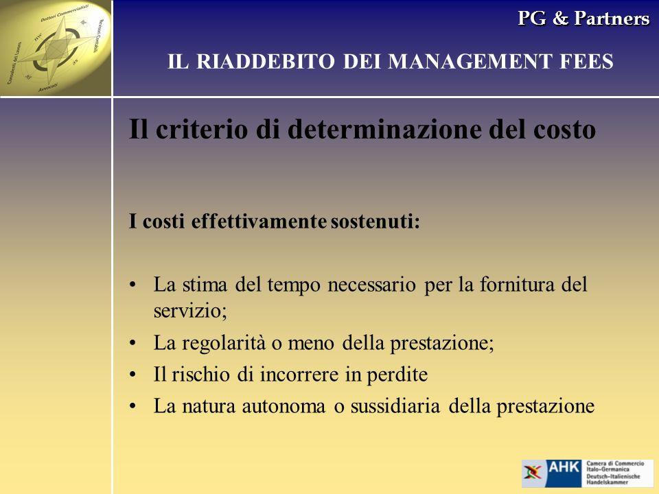 PG & Partners Il criterio di determinazione del costo IL RIADDEBITO DEI MANAGEMENT FEES I costi effettivamente sostenuti: La stima del tempo necessari