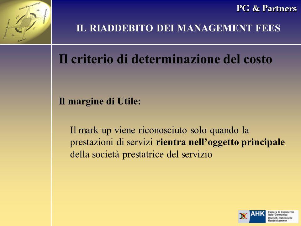 PG & Partners Il criterio di determinazione del costo IL RIADDEBITO DEI MANAGEMENT FEES Il margine di Utile: Il mark up viene riconosciuto solo quando