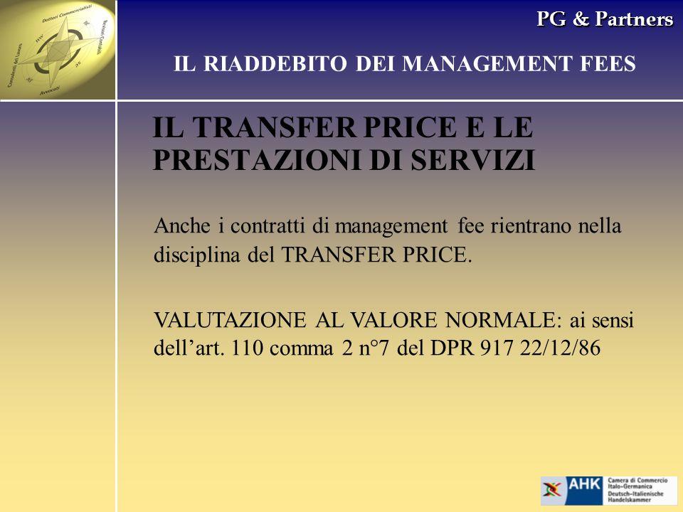 PG & Partners IL TRANSFER PRICE E LE PRESTAZIONI DI SERVIZI Anche i contratti di management fee rientrano nella disciplina del TRANSFER PRICE. VALUTAZ
