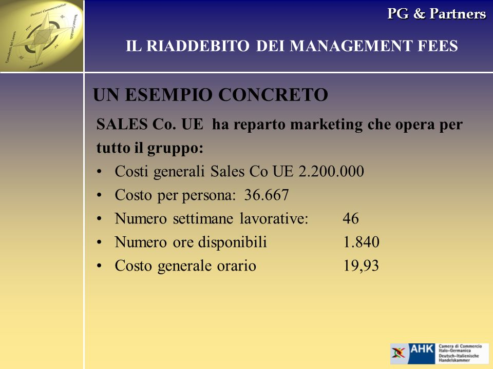 PG & Partners UN ESEMPIO CONCRETO SALES Co. UE ha reparto marketing che opera per tutto il gruppo: Costi generali Sales Co UE 2.200.000 Costo per pers
