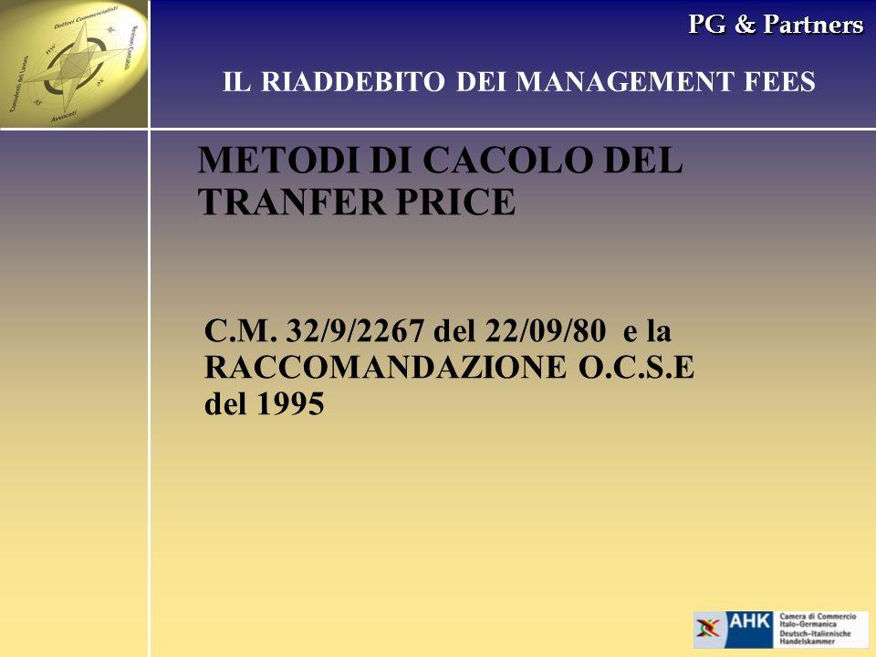 PG & Partners METODI DI CACOLO DEL TRANFER PRICE IL RIADDEBITO DEI MANAGEMENT FEES Confronto dei prezzi Criterio della rivendita Criterio del costo maggiorato