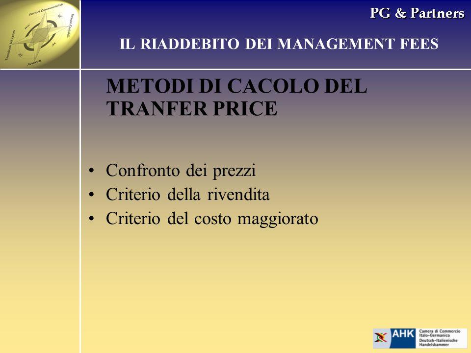 PG & Partners METODI DI CACOLO DEL TRANFER PRICE IL RIADDEBITO DEI MANAGEMENT FEES Confronto dei prezzi Criterio della rivendita Criterio del costo ma