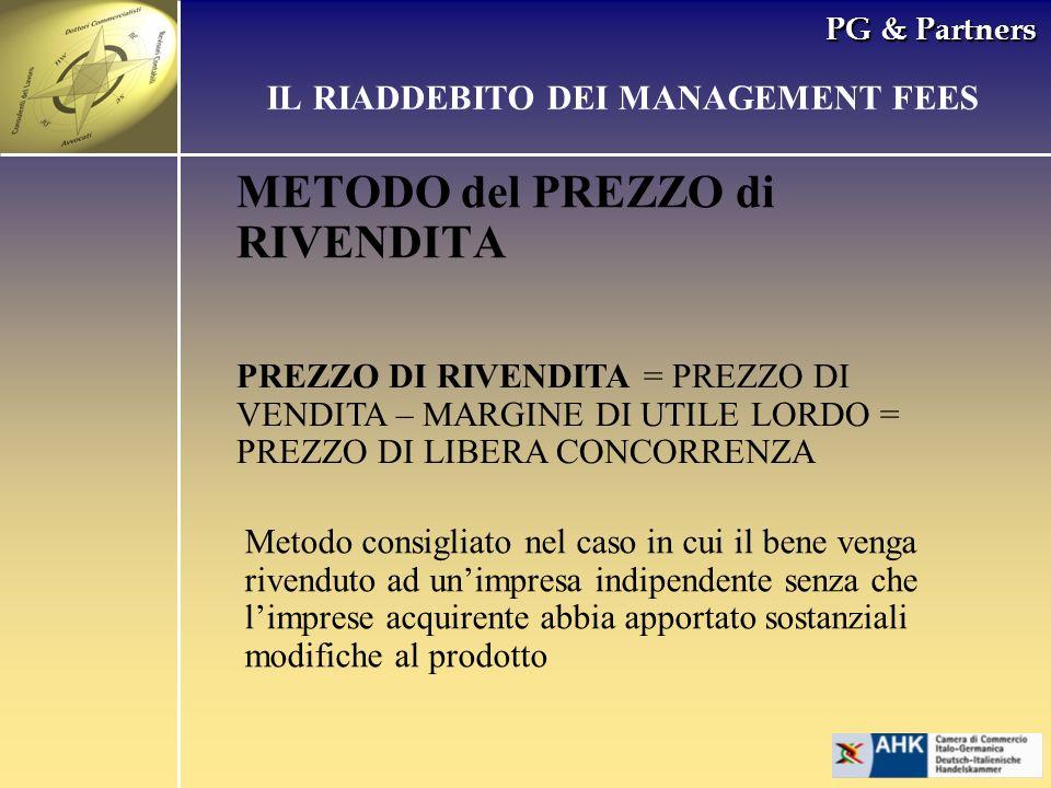 PG & Partners METODO del PREZZO di RIVENDITA IL RIADDEBITO DEI MANAGEMENT FEES PREZZO DI RIVENDITA = PREZZO DI VENDITA – MARGINE DI UTILE LORDO = PREZ