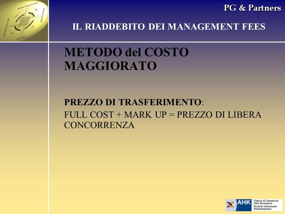 PG & Partners METODO del COSTO MAGGIORATO IL RIADDEBITO DEI MANAGEMENT FEES PREZZO DI TRASFERIMENTO: FULL COST + MARK UP = PREZZO DI LIBERA CONCORRENZ