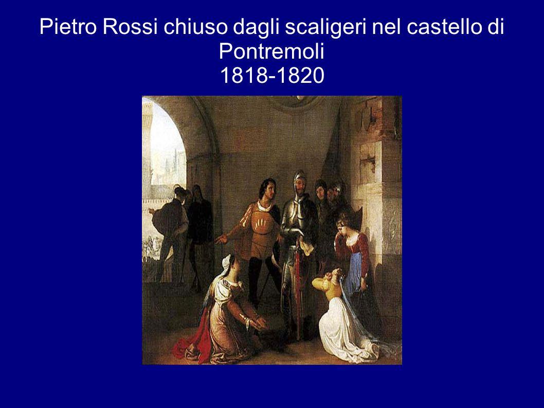 Pietro Rossi chiuso dagli scaligeri nel castello di Pontremoli 1818-1820