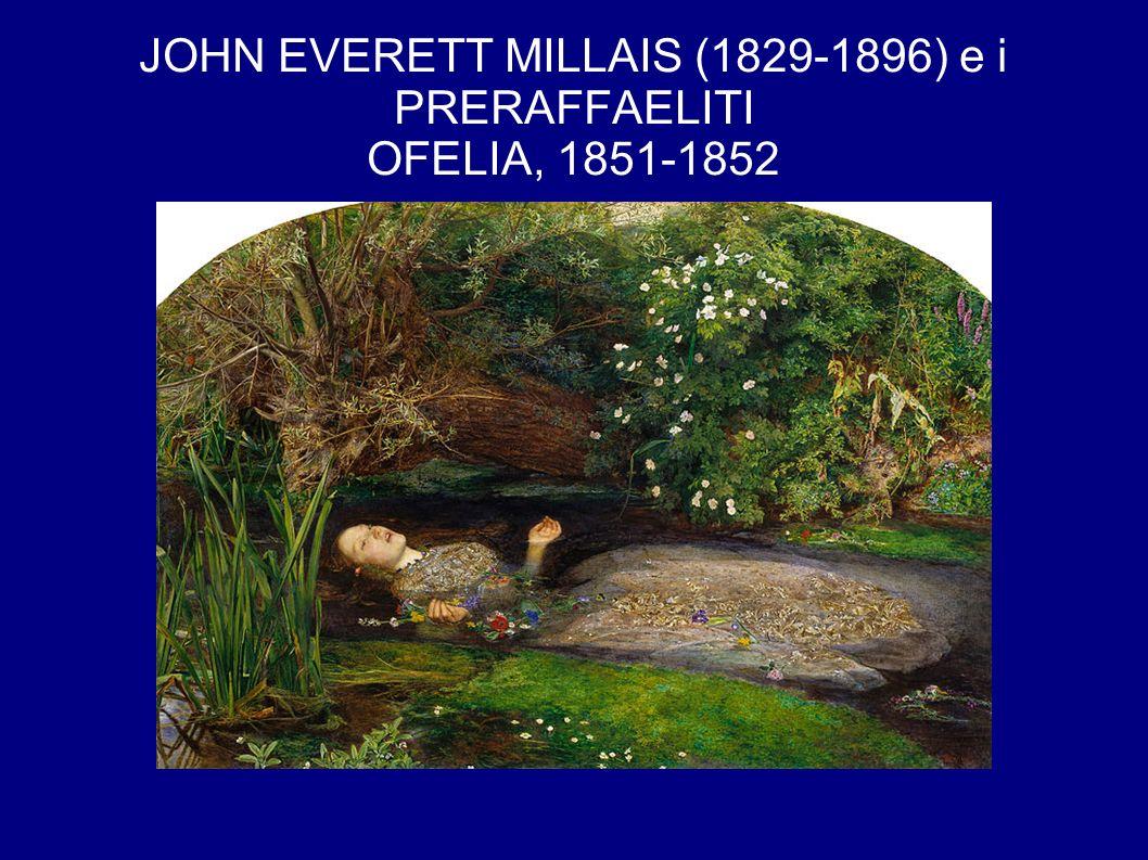 JOHN EVERETT MILLAIS (1829-1896) e i PRERAFFAELITI OFELIA, 1851-1852