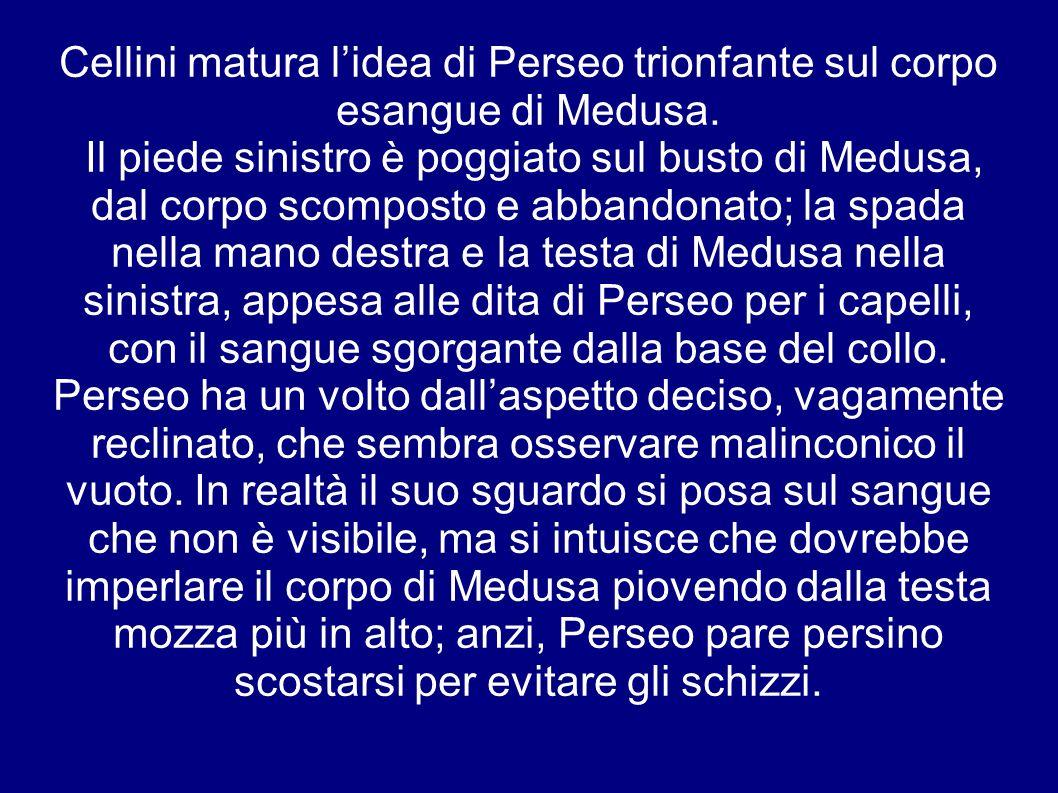 Cellini matura lidea di Perseo trionfante sul corpo esangue di Medusa.