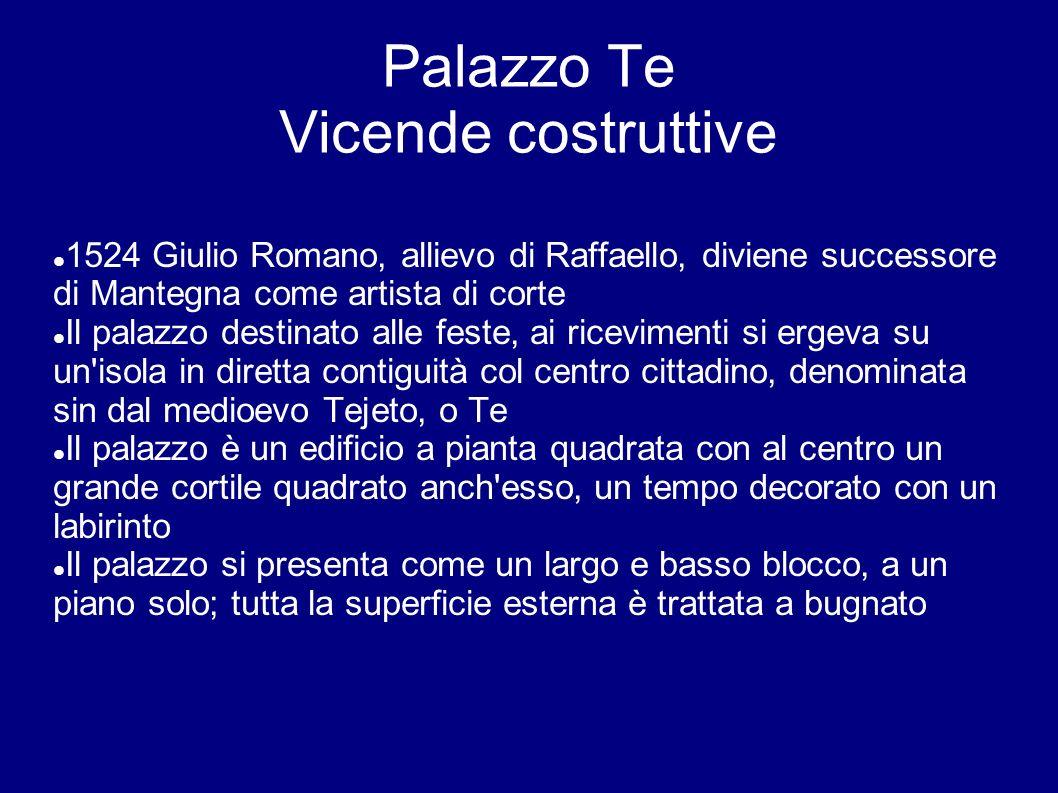 Palazzo Te Vicende costruttive 1524 Giulio Romano, allievo di Raffaello, diviene successore di Mantegna come artista di corte Il palazzo destinato all