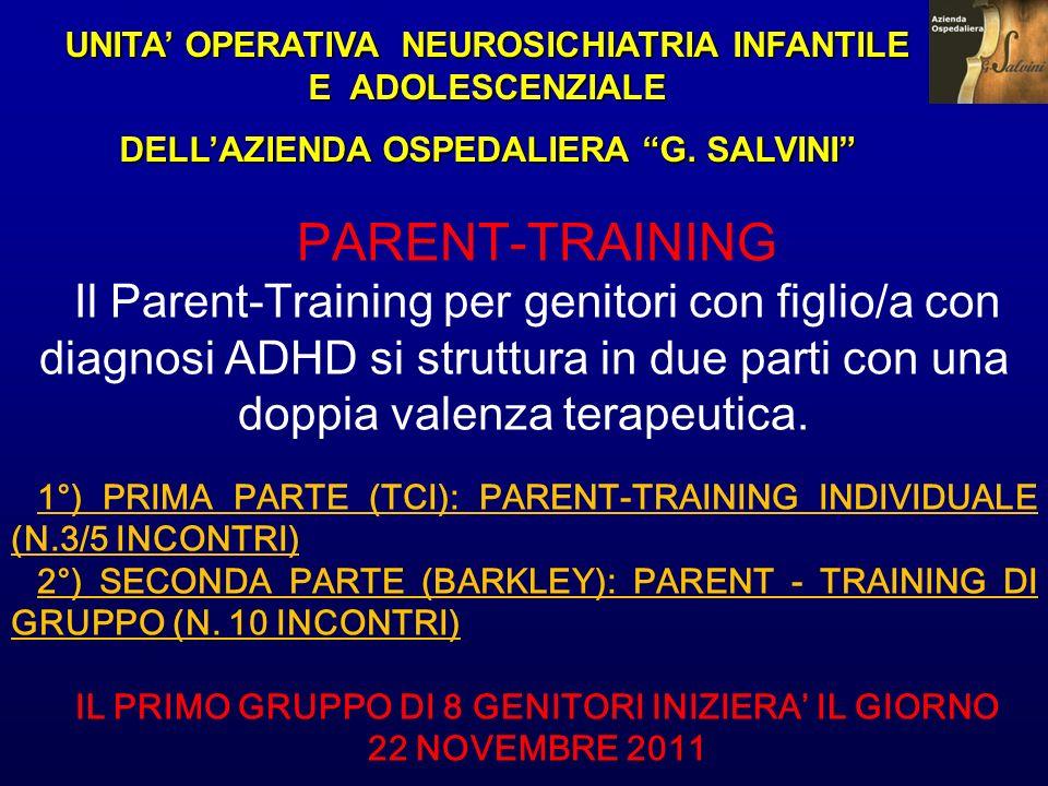 UNITA OPERATIVA NEUROSICHIATRIA INFANTILE E ADOLESCENZIALE DELLAZIENDA OSPEDALIERA G. SALVINI PARENT-TRAINING Il Parent-Training per genitori con figl
