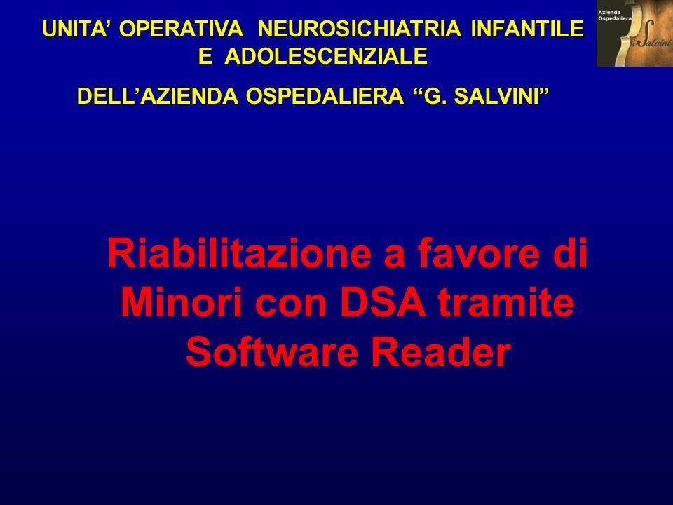 UNITA OPERATIVA NEUROSICHIATRIA INFANTILE E ADOLESCENZIALE DELLAZIENDA OSPEDALIERA G. SALVINI Riabilitazione a favore di Minori con DSA tramite Softwa