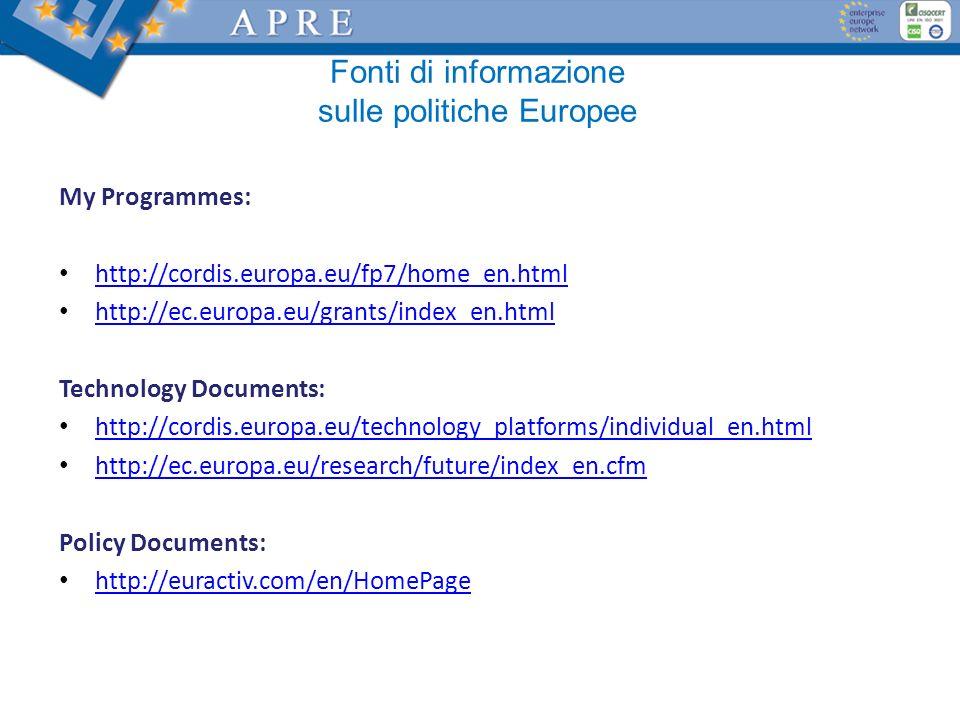 Fonti di informazione sulle politiche Europee My Programmes: http://cordis.europa.eu/fp7/home_en.html http://ec.europa.eu/grants/index_en.html Technology Documents: http://cordis.europa.eu/technology_platforms/individual_en.html http://ec.europa.eu/research/future/index_en.cfm Policy Documents: http://euractiv.com/en/HomePage