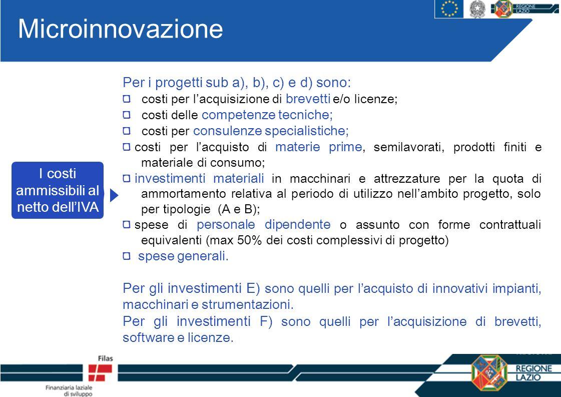 Microinnovazione Per i progetti sub a), b), c) e d) sono: costi per lacquisizione di brevetti e/o licenze; costi delle competenze tecniche; costi per