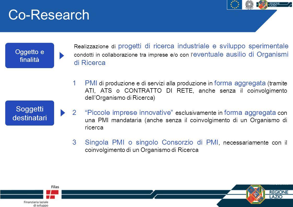 Co-Research Oggetto e finalità Soggetti destinatari Realizzazione di progetti di ricerca industriale e sviluppo sperimentale condotti in collaborazion