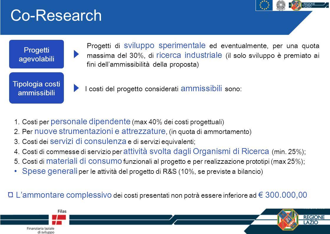 Co-Research I costi del progetto considerati ammissibili sono: Tipologia costi ammissibili Progetti agevolabili Progetti di sviluppo sperimentale ed e