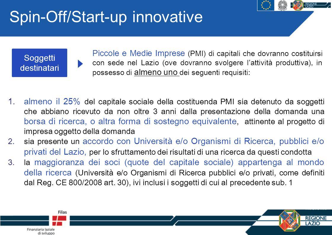 Spin-Off/Start-up innovative Soggetti destinatari Piccole e Medie Imprese (PMI) di capitali che dovranno costituirsi con sede nel Lazio (ove dovranno