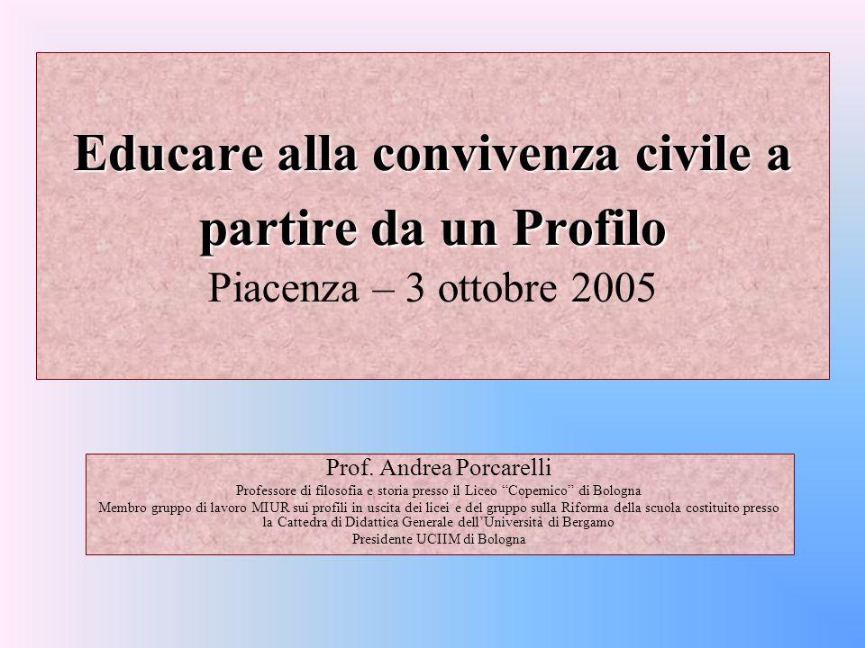 Educare alla convivenza civile a partire da un Profilo Educare alla convivenza civile a partire da un Profilo Piacenza – 3 ottobre 2005 Prof.