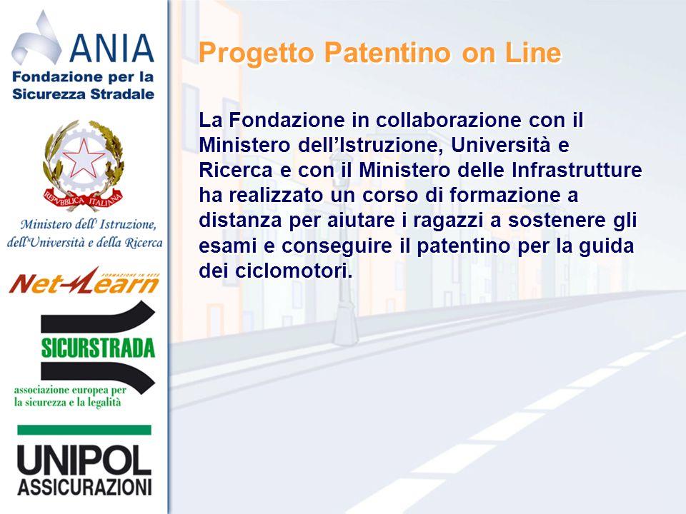 Progetto Patentino on Line La Fondazione ANIA per la Sicurezza Stradale, a seguito del Protocollo d Intesa con il MIUR - D.G.