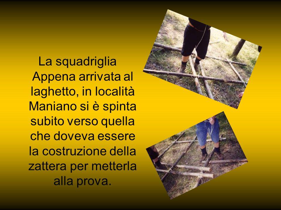 La squadriglia Appena arrivata al laghetto, in località Maniano si è spinta subito verso quella che doveva essere la costruzione della zattera per met