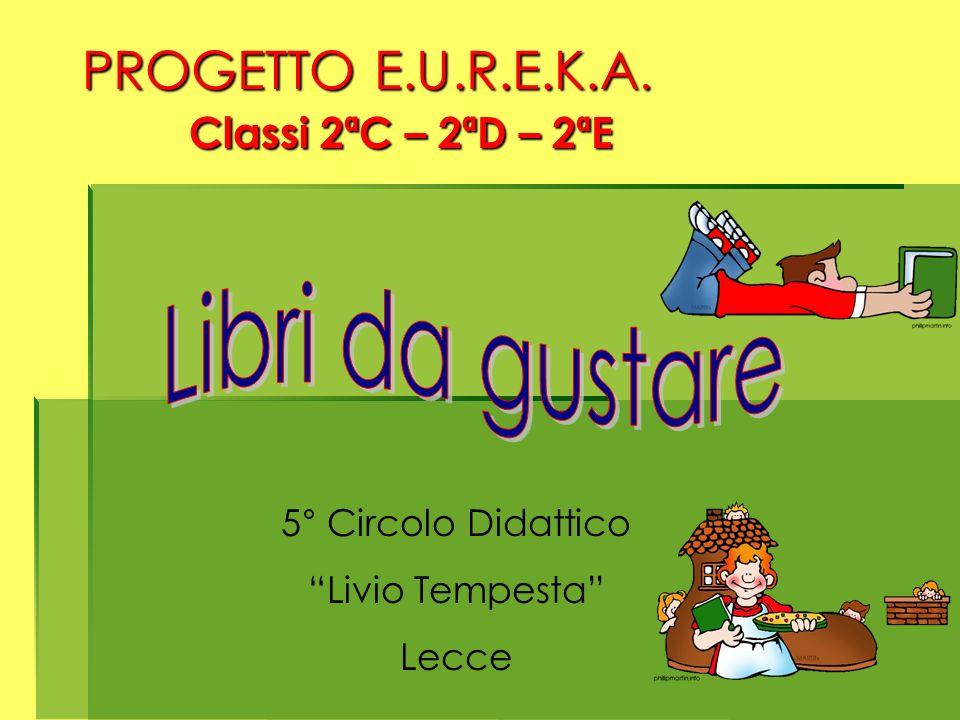 PROGETTO E.U.R.E.K.A. Classi 2ªC – 2ªD – 2ªE 5° Circolo Didattico Livio Tempesta Lecce