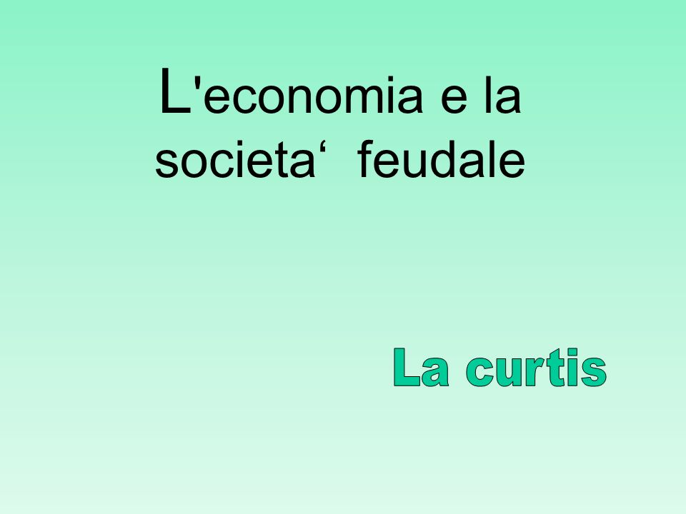 L 'economia e la societa feudale
