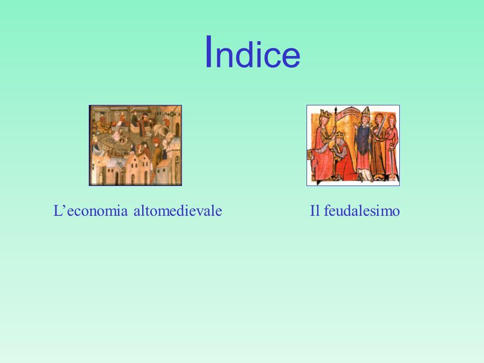 I ndice Leconomia altomedievaleIl feudalesimo