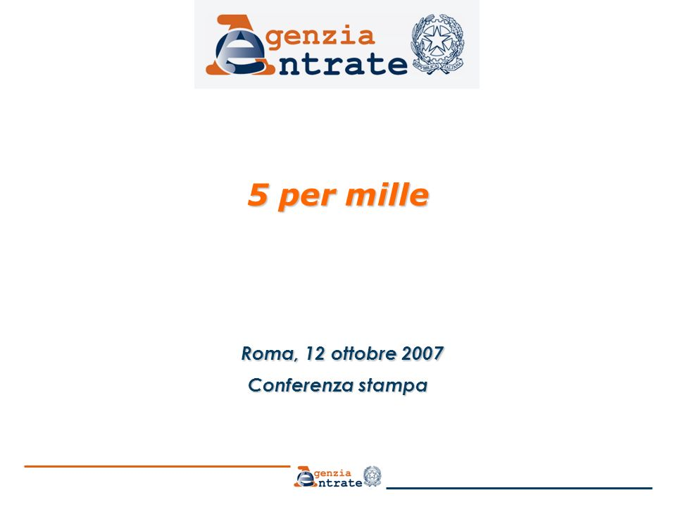 5 per mille 5 per mille Roma, 12 ottobre 2007 Roma, 12 ottobre 2007 Conferenza stampa