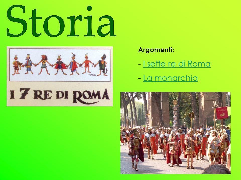 Argomenti: - I sette re di RomaI sette re di Roma - La monarchiaLa monarchia